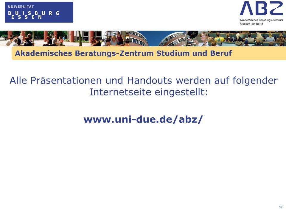 20 Akademisches Beratungs-Zentrum Studium und Beruf Alle Präsentationen und Handouts werden auf folgender Internetseite eingestellt: www.uni-due.de/ab