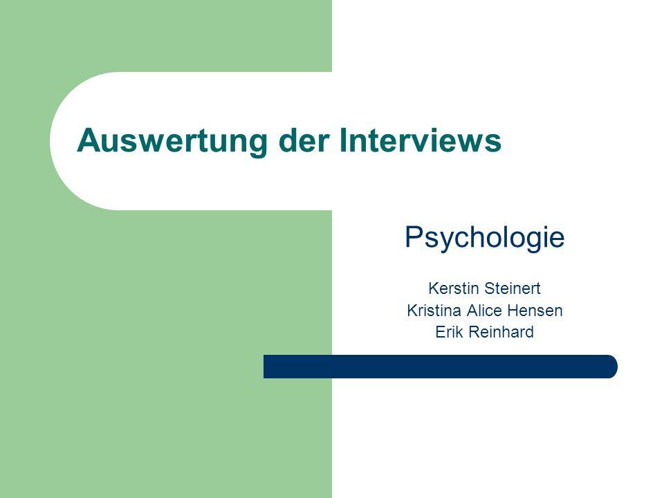 Auswertung der Interviews Psychologie Kerstin Steinert Kristina Alice Hensen Erik Reinhard