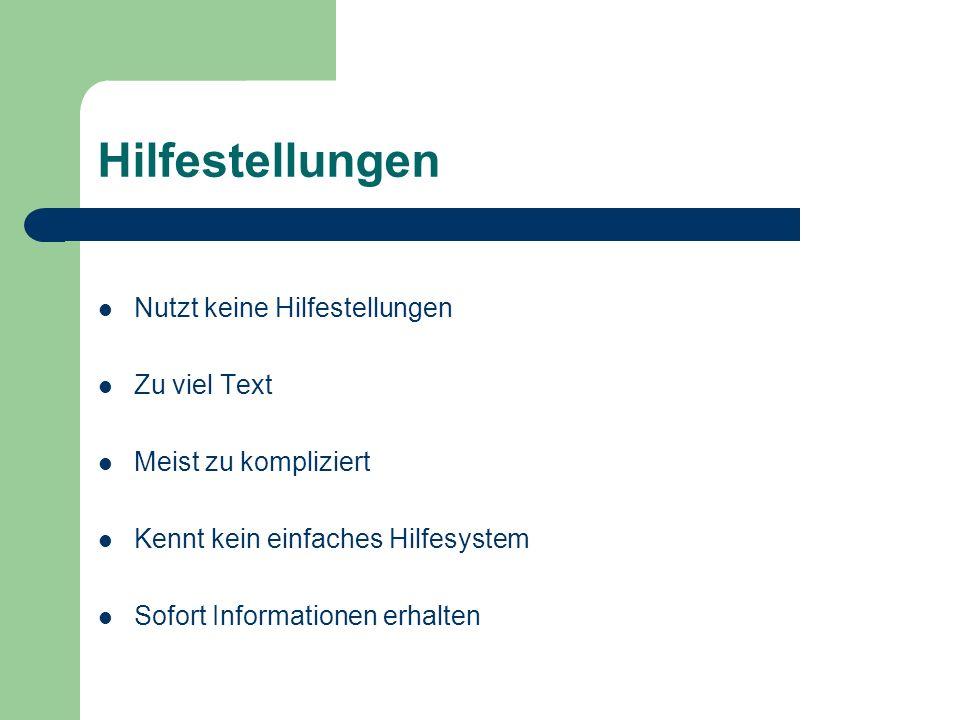 Hilfestellungen Nutzt keine Hilfestellungen Zu viel Text Meist zu kompliziert Kennt kein einfaches Hilfesystem Sofort Informationen erhalten
