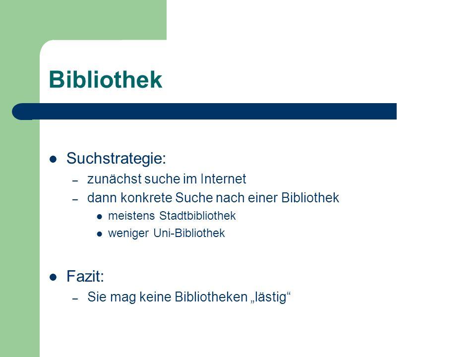 Bibliothek Suchstrategie: – zunächst suche im Internet – dann konkrete Suche nach einer Bibliothek meistens Stadtbibliothek weniger Uni-Bibliothek Faz