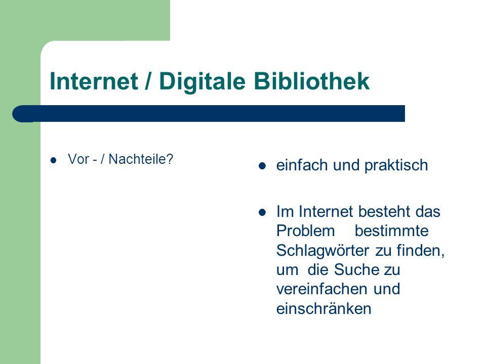 Internet / Digitale Bibliothek Vor - / Nachteile? einfach und praktisch Im Internet besteht das Problem bestimmte Schlagwörter zu finden, um die Suche