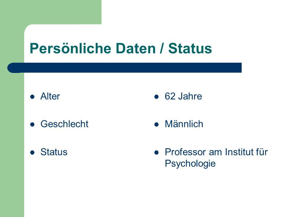 Persönliche Daten / Status Alter Geschlecht Status 62 Jahre Männlich Professor am Institut für Psychologie