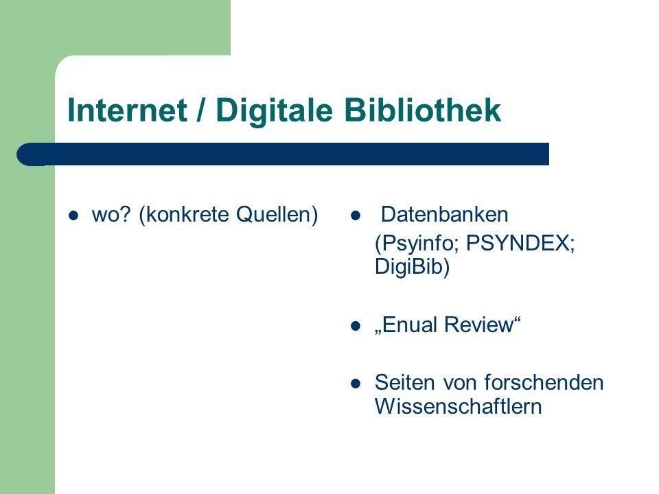 Internet / Digitale Bibliothek wo? (konkrete Quellen) Datenbanken (Psyinfo; PSYNDEX; DigiBib) Enual Review Seiten von forschenden Wissenschaftlern