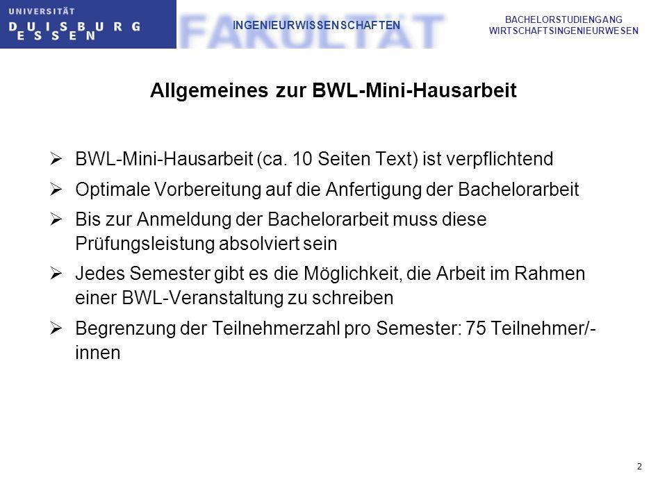 2 BACHELORSTUDIENGANG WIRTSCHAFTSINGENIEURWESEN INGENIEURWISSENSCHAFTEN Allgemeines zur BWL-Mini-Hausarbeit BWL-Mini-Hausarbeit (ca. 10 Seiten Text) i
