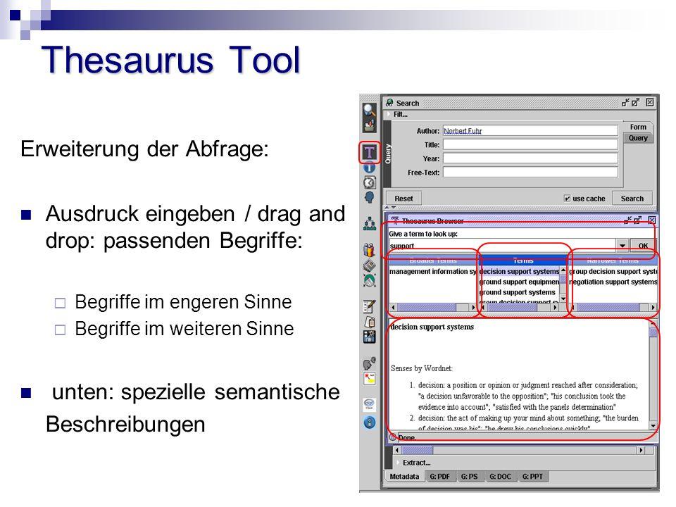 Thesaurus Tool Erweiterung der Abfrage: Ausdruck eingeben / drag and drop: passenden Begriffe: Begriffe im engeren Sinne Begriffe im weiteren Sinne unten: spezielle semantische Beschreibungen