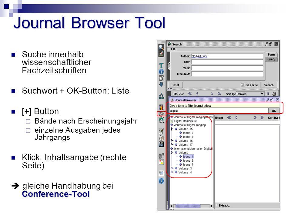 Journal Browser Tool Suche innerhalb wissenschaftlicher Fachzeitschriften Suchwort + OK-Button: Liste [+] Button Bände nach Erscheinungsjahr einzelne Ausgaben jedes Jahrgangs Klick: Inhaltsangabe (rechte Seite) Conference-Tool gleiche Handhabung bei Conference-Tool