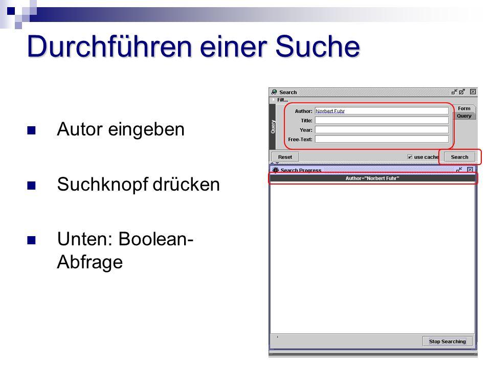 Durchführen einer Suche Autor eingeben Suchknopf drücken Unten: Boolean- Abfrage