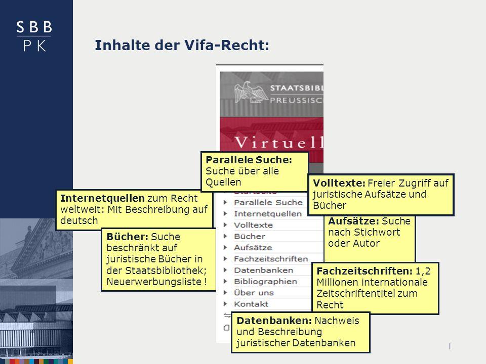 | Inhalte der Vifa-Recht: Internetquellen zum Recht weltweit: Mit Beschreibung auf deutsch Bücher: Suche beschränkt auf juristische Bücher in der Staatsbibliothek; Neuerwerbungsliste .