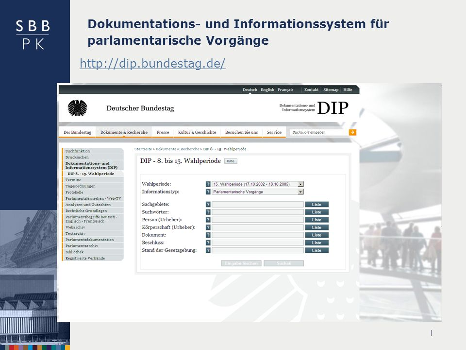 | Dokumentations- und Informationssystem für parlamentarische Vorgänge http://dip.bundestag.de/