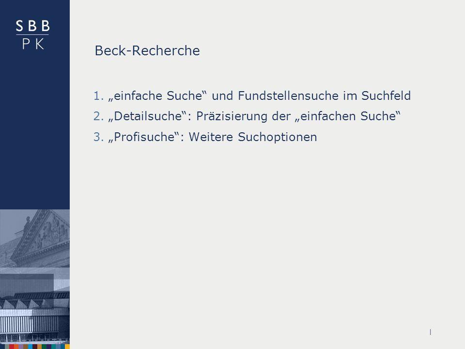 | Beck-Recherche 1.einfache Suche und Fundstellensuche im Suchfeld 2.Detailsuche: Präzisierung der einfachen Suche 3.Profisuche: Weitere Suchoptionen