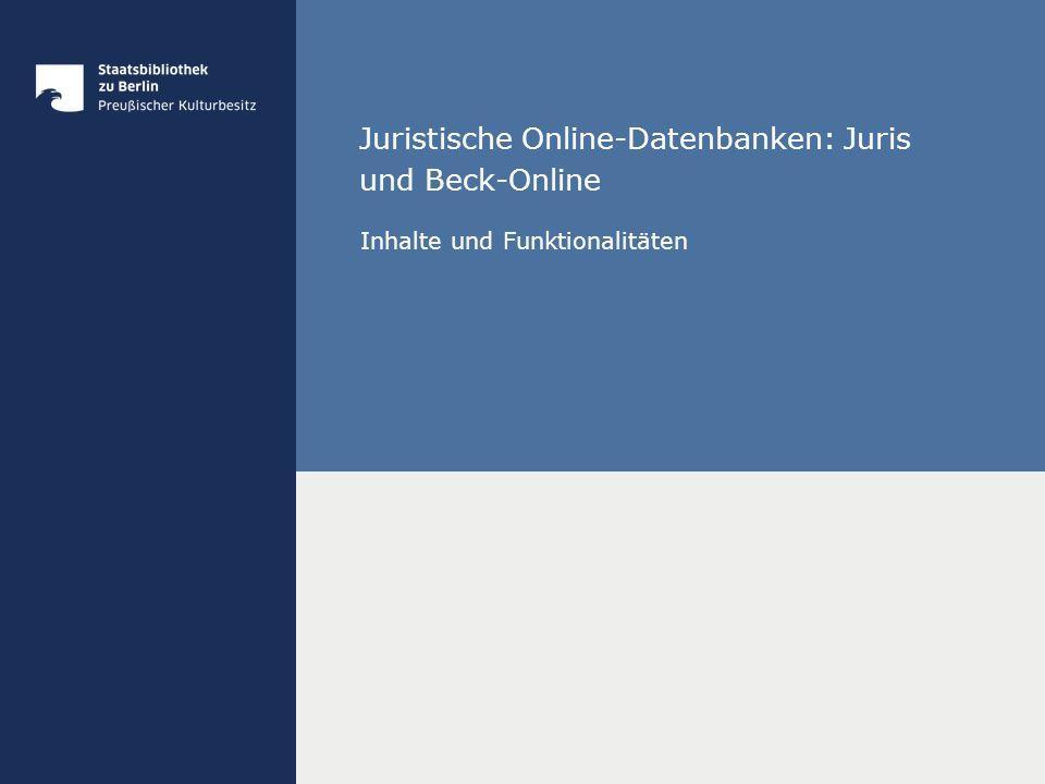 Juristische Online-Datenbanken: Juris und Beck-Online Inhalte und Funktionalitäten