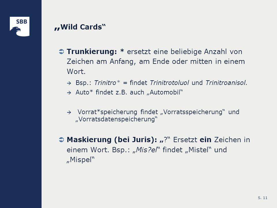 S. 11 Wild Cards Trunkierung: * ersetzt eine beliebige Anzahl von Zeichen am Anfang, am Ende oder mitten in einem Wort. Bsp.: Trinitro* = findet Trini