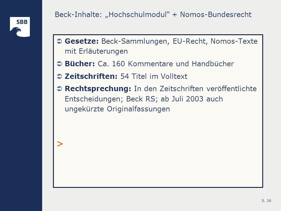 S. 16 Beck-Inhalte: Hochschulmodul + Nomos-Bundesrecht Gesetze: Beck-Sammlungen, EU-Recht, Nomos-Texte mit Erläuterungen Bücher: Ca. 160 Kommentare un