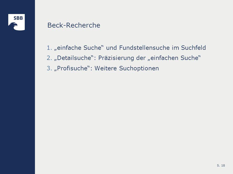 S. 18 Beck-Recherche 1.einfache Suche und Fundstellensuche im Suchfeld 2.Detailsuche: Präzisierung der einfachen Suche 3.Profisuche: Weitere Suchoptio