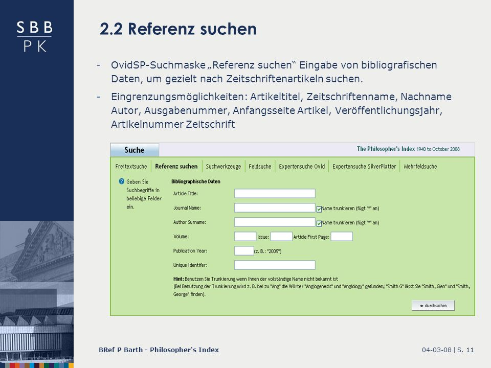 04-03-08 |BRef P Barth - Philosopher's IndexS. 11 2.2 Referenz suchen -OvidSP-Suchmaske Referenz suchen Eingabe von bibliografischen Daten, um gezielt