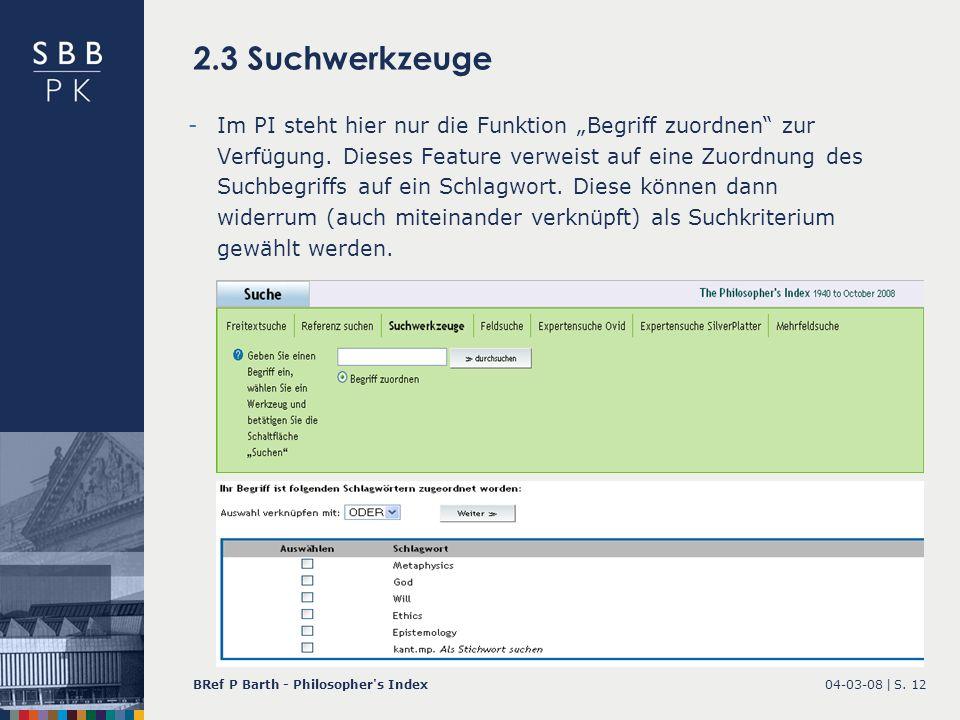 04-03-08 |BRef P Barth - Philosopher's IndexS. 12 2.3 Suchwerkzeuge -Im PI steht hier nur die Funktion Begriff zuordnen zur Verfügung. Dieses Feature