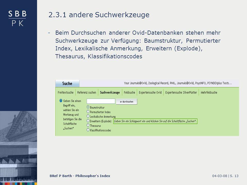 04-03-08 |BRef P Barth - Philosopher's IndexS. 13 2.3.1 andere Suchwerkzeuge -Beim Durchsuchen anderer Ovid-Datenbanken stehen mehr Suchwerkzeuge zur