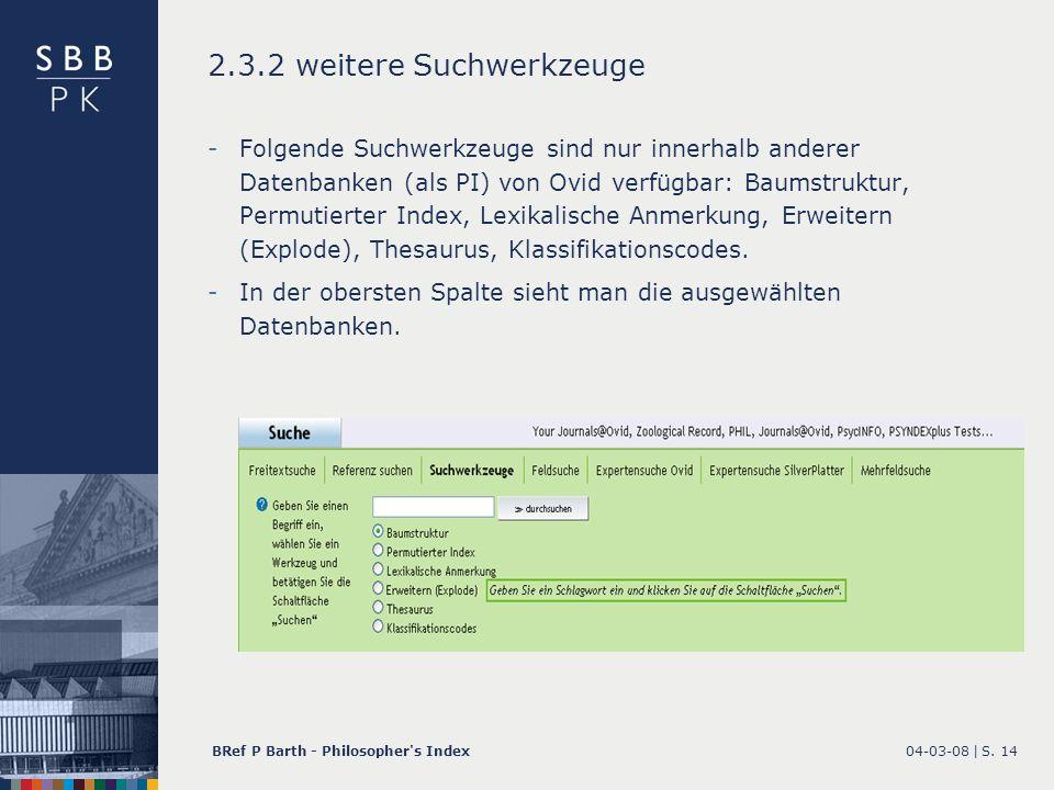04-03-08 |BRef P Barth - Philosopher's IndexS. 14 2.3.2 weitere Suchwerkzeuge -Folgende Suchwerkzeuge sind nur innerhalb anderer Datenbanken (als PI)
