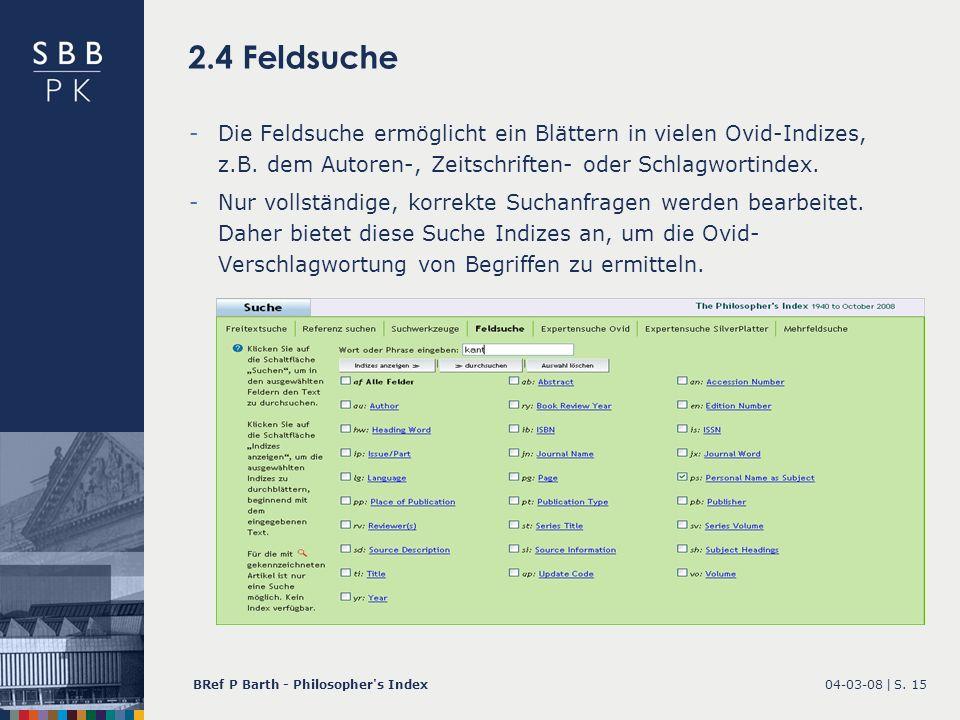 04-03-08 |BRef P Barth - Philosopher's IndexS. 15 2.4 Feldsuche -Die Feldsuche ermöglicht ein Blättern in vielen Ovid-Indizes, z.B. dem Autoren-, Zeit