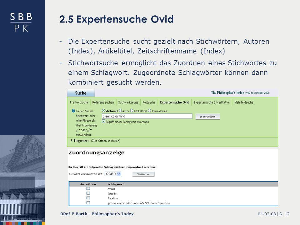 04-03-08 |BRef P Barth - Philosopher's IndexS. 17 2.5 Expertensuche Ovid -Die Expertensuche sucht gezielt nach Stichwörtern, Autoren (Index), Artikelt