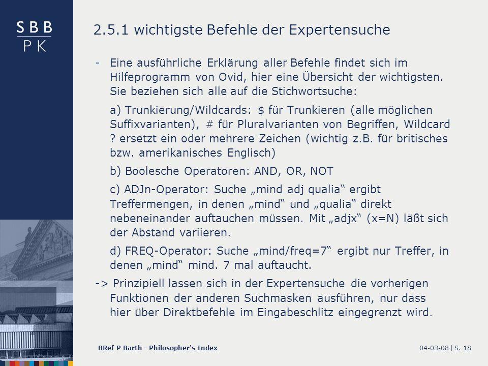 04-03-08 |BRef P Barth - Philosopher's IndexS. 18 -Eine ausführliche Erklärung aller Befehle findet sich im Hilfeprogramm von Ovid, hier eine Übersich
