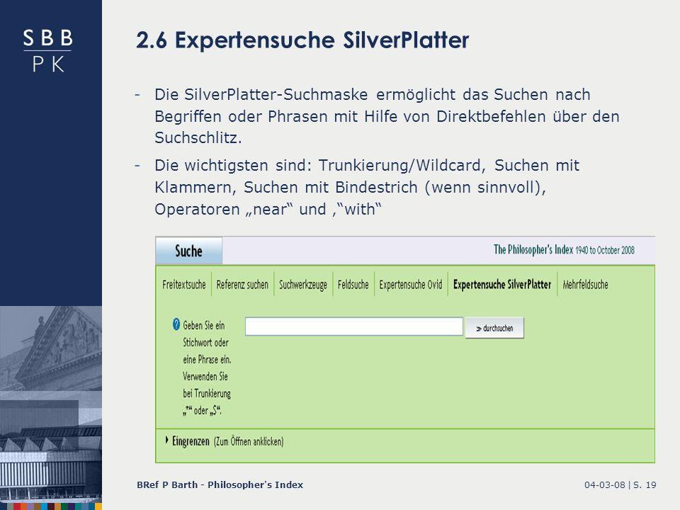 04-03-08 |BRef P Barth - Philosopher's IndexS. 19 2.6 Expertensuche SilverPlatter -Die SilverPlatter-Suchmaske ermöglicht das Suchen nach Begriffen od