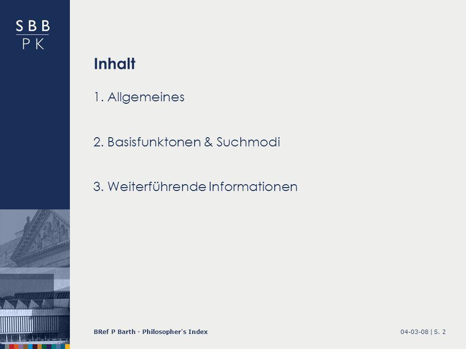 04-03-08 |BRef P Barth - Philosopher's IndexS. 2 Inhalt 1.Allgemeines 2.Basisfunktonen & Suchmodi 3. Weiterführende Informationen