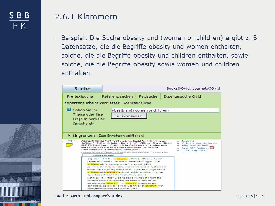 04-03-08 |BRef P Barth - Philosopher's IndexS. 20 2.6.1 Klammern -Beispiel: Die Suche obesity and (women or children) ergibt z. B. Datensätze, die die