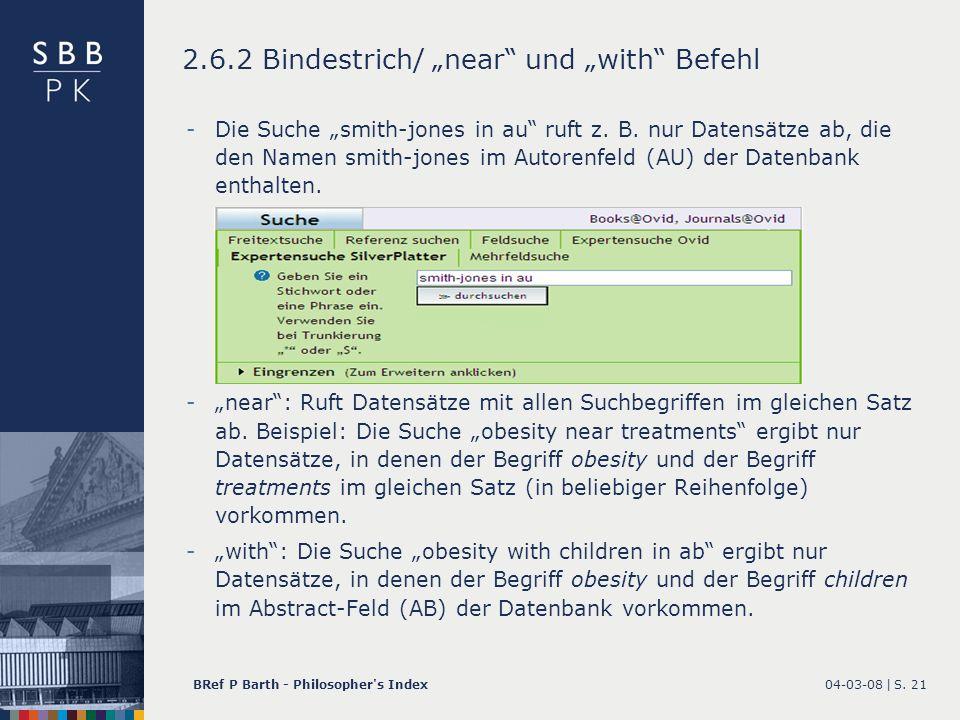 04-03-08 |BRef P Barth - Philosopher's IndexS. 21 2.6.2 Bindestrich/ near und with Befehl -Die Suche smith-jones in au ruft z. B. nur Datensätze ab, d