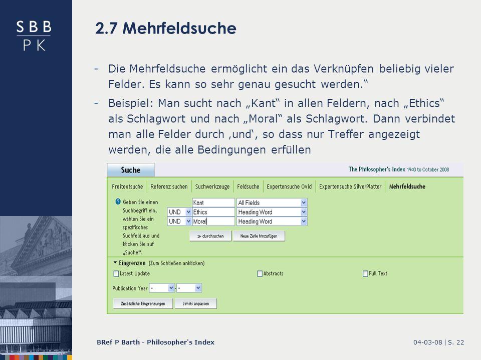 04-03-08 |BRef P Barth - Philosopher's IndexS. 22 2.7 Mehrfeldsuche -Die Mehrfeldsuche ermöglicht ein das Verknüpfen beliebig vieler Felder. Es kann s
