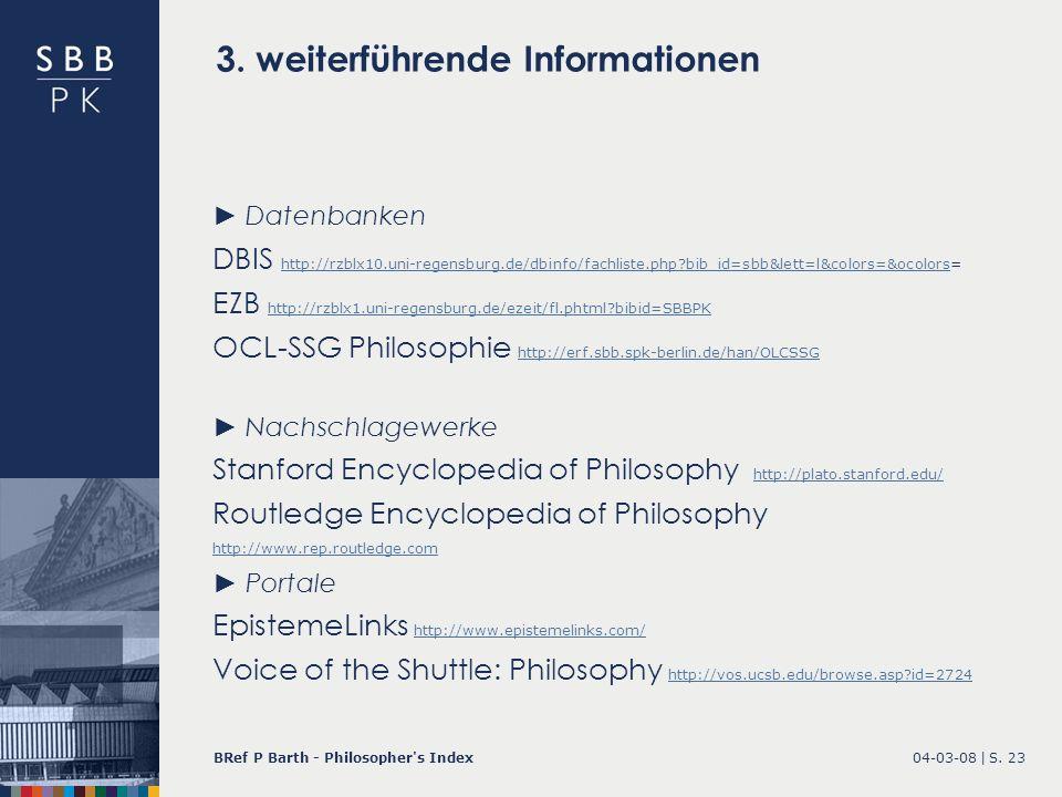 04-03-08 |BRef P Barth - Philosopher's IndexS. 23 3. weiterführende Informationen Datenbanken DBIS http://rzblx10.uni-regensburg.de/dbinfo/fachliste.p