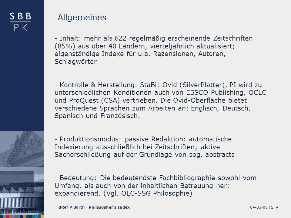 04-03-08 |BRef P Barth - Philosopher's IndexS. 4 - Inhalt: mehr als 622 regelmäßig erscheinende Zeitschriften (85%) aus über 40 Ländern, vierteljährli