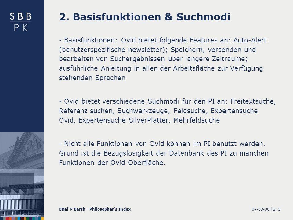 04-03-08 |BRef P Barth - Philosopher's IndexS. 5 - Basisfunktionen: Ovid bietet folgende Features an: Auto-Alert (benutzerspezifische newsletter); Spe