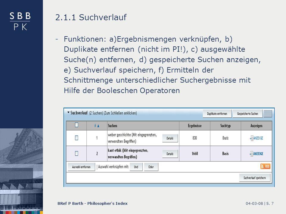 04-03-08 |BRef P Barth - Philosopher's IndexS. 7 2.1.1 Suchverlauf -Funktionen: a)Ergebnismengen verknüpfen, b) Duplikate entfernen (nicht im PI!), c)