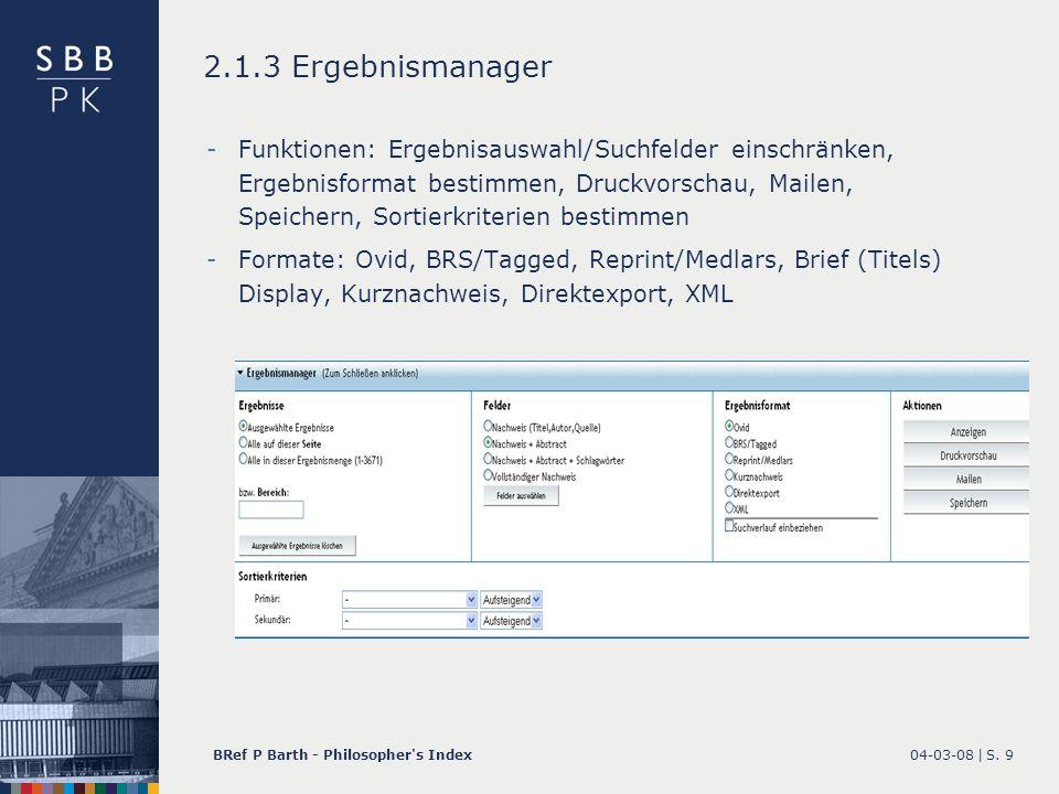 04-03-08 |BRef P Barth - Philosopher's IndexS. 9 2.1.3 Ergebnismanager -Funktionen: Ergebnisauswahl/Suchfelder einschränken, Ergebnisformat bestimmen,