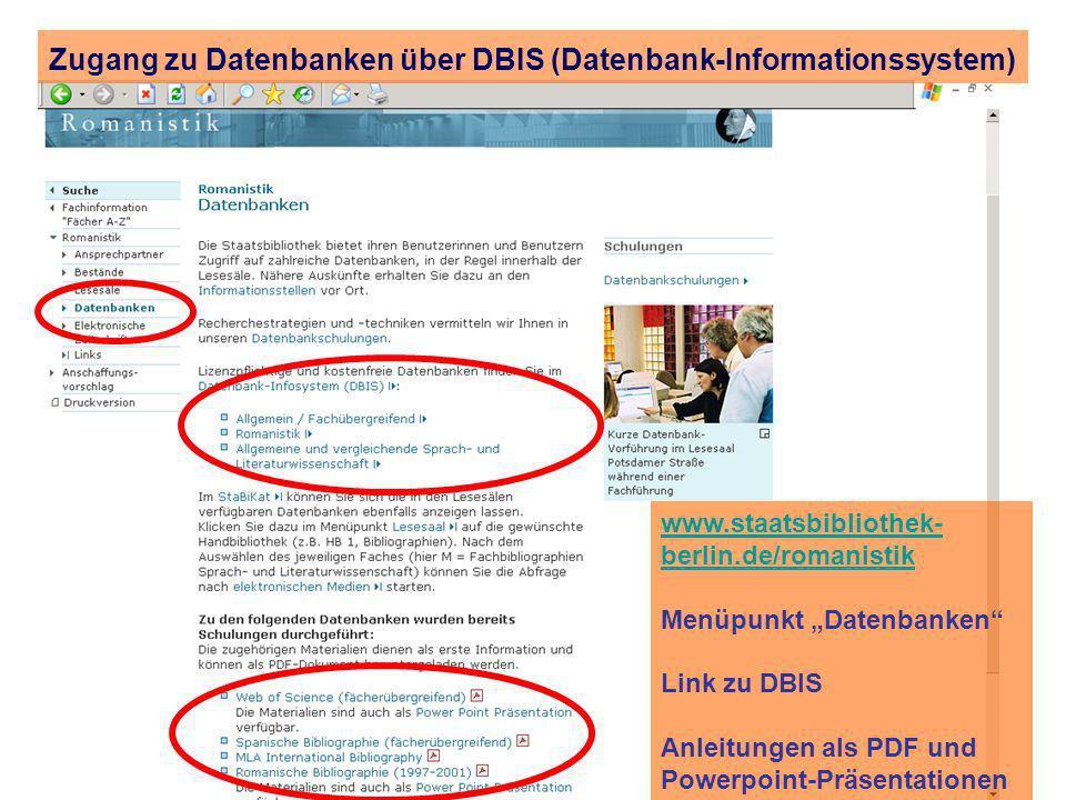 www.staatsbibliothek- berlin.de/romanistik Menüpunkt Datenbanken Link zu DBIS Anleitungen als PDF und Powerpoint-Präsentationen Zugang zu Datenbanken über DBIS (Datenbank-Informationssystem)