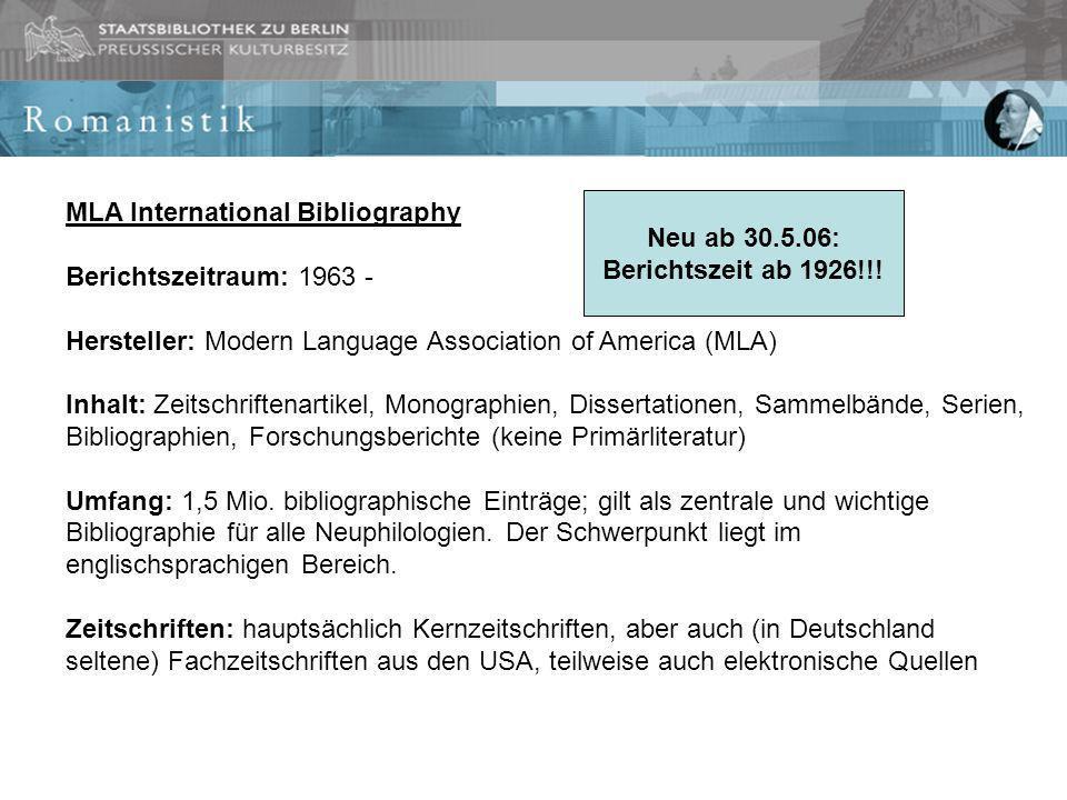 MLA International Bibliography Berichtszeitraum: 1963 - Hersteller: Modern Language Association of America (MLA) Inhalt: Zeitschriftenartikel, Monographien, Dissertationen, Sammelbände, Serien, Bibliographien, Forschungsberichte (keine Primärliteratur) Umfang: 1,5 Mio.