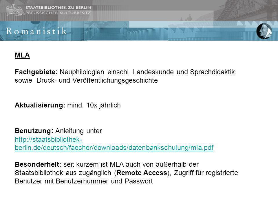 MLA Fachgebiete: Neuphilologien einschl. Landeskunde und Sprachdidaktik sowie Druck- und Veröffentlichungsgeschichte Aktualisierung: mind. 10x jährlic