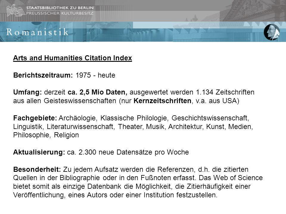 Arts and Humanities Citation Index Berichtszeitraum: 1975 - heute Umfang: derzeit ca. 2,5 Mio Daten, ausgewertet werden 1.134 Zeitschriften aus allen