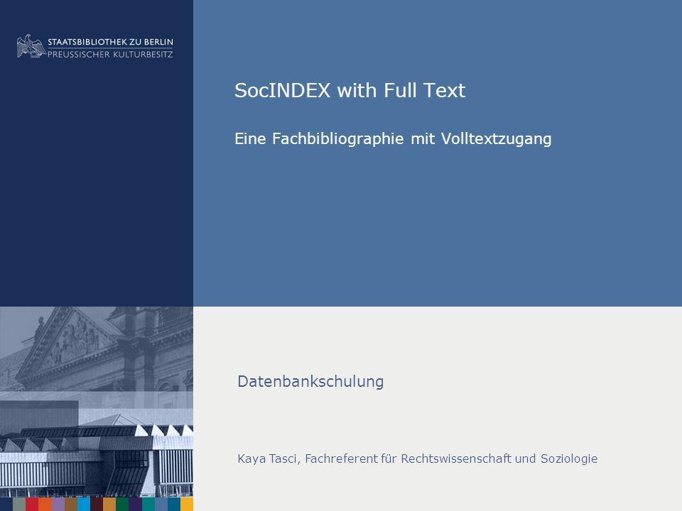 SocINDEX with Full Text Eine Fachbibliographie mit Volltextzugang Datenbankschulung Kaya Tasci, Fachreferent für Rechtswissenschaft und Soziologie
