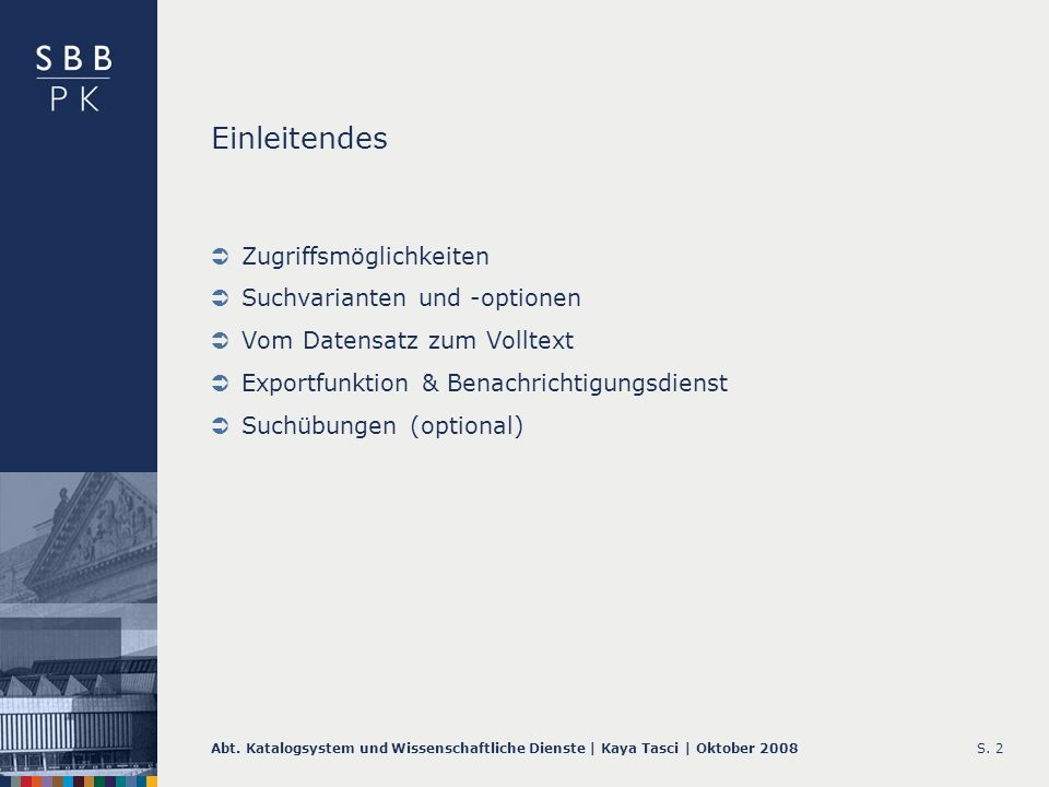 Abt. Katalogsystem und Wissenschaftliche Dienste | Kaya Tasci | Oktober 2008S. 2 Einleitendes Zugriffsmöglichkeiten Suchvarianten und -optionen Vom Da