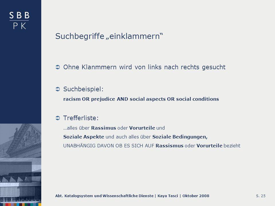 Abt. Katalogsystem und Wissenschaftliche Dienste | Kaya Tasci | Oktober 2008S. 25 Suchbegriffe einklammern Ohne Klanmmern wird von links nach rechts g