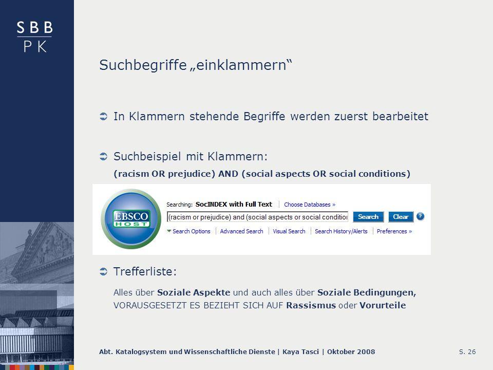Abt. Katalogsystem und Wissenschaftliche Dienste | Kaya Tasci | Oktober 2008S. 26 Suchbegriffe einklammern In Klammern stehende Begriffe werden zuerst