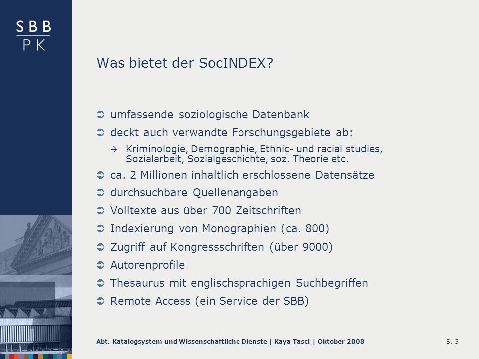 Abt. Katalogsystem und Wissenschaftliche Dienste | Kaya Tasci | Oktober 2008S. 3 Was bietet der SocINDEX? umfassende soziologische Datenbank deckt auc