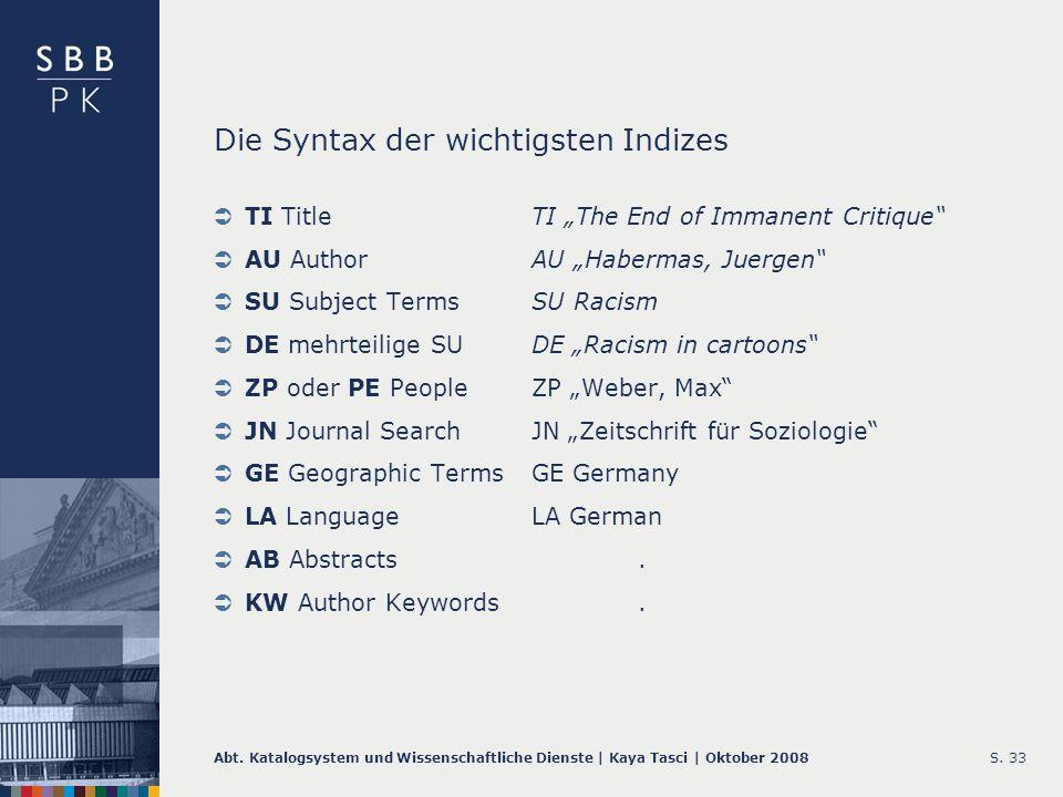 Abt. Katalogsystem und Wissenschaftliche Dienste | Kaya Tasci | Oktober 2008S. 33 Die Syntax der wichtigsten Indizes TI TitleTI The End of Immanent Cr