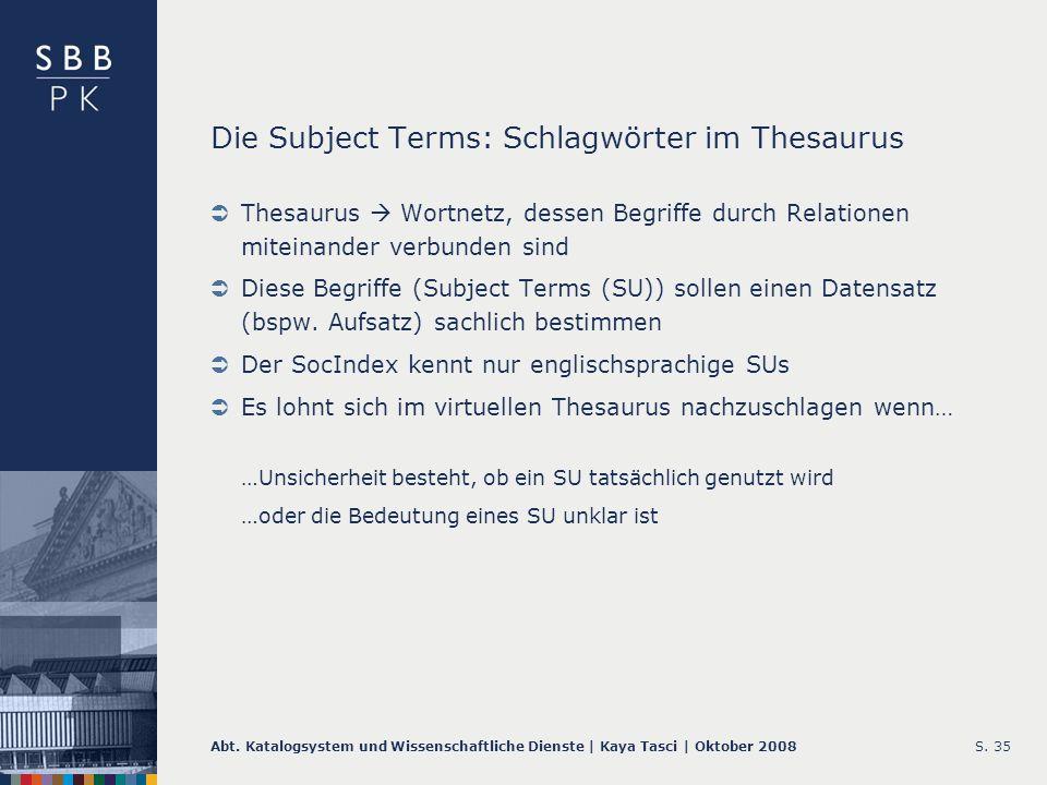 Abt. Katalogsystem und Wissenschaftliche Dienste | Kaya Tasci | Oktober 2008S. 35 Die Subject Terms: Schlagwörter im Thesaurus Thesaurus Wortnetz, des