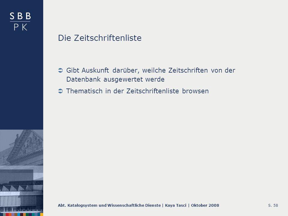 Abt. Katalogsystem und Wissenschaftliche Dienste | Kaya Tasci | Oktober 2008S. 58 Die Zeitschriftenliste Gibt Auskunft darüber, weilche Zeitschriften