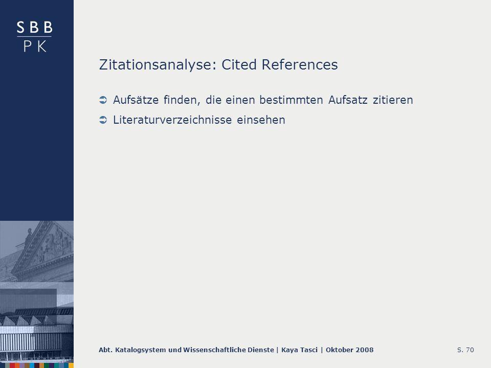Abt. Katalogsystem und Wissenschaftliche Dienste | Kaya Tasci | Oktober 2008S. 70 Zitationsanalyse: Cited References Aufsätze finden, die einen bestim