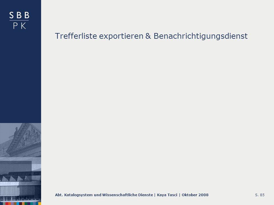 Abt. Katalogsystem und Wissenschaftliche Dienste | Kaya Tasci | Oktober 2008S. 85 Trefferliste exportieren & Benachrichtigungsdienst