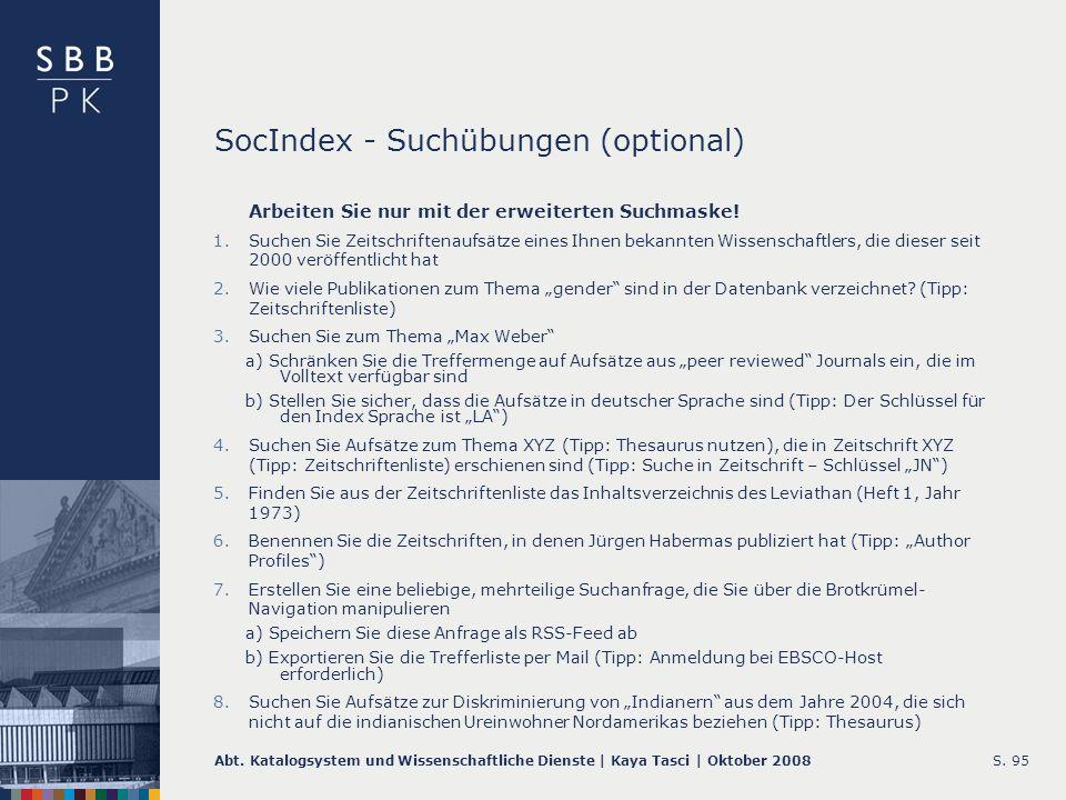 Abt. Katalogsystem und Wissenschaftliche Dienste | Kaya Tasci | Oktober 2008S. 95 SocIndex - Suchübungen (optional) Arbeiten Sie nur mit der erweitert